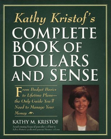 Kathy Kristof's Complete Book of Dollars and Sense: From Budget Basics to Lifetime Plans-The Only Guide You'll Need to Manage Your Money by Kathy Kristof (1997-04-01)