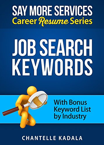 Download PDF Job Search Keywords - Career Resume Series - BONUS KEYWORD LIST BY INDUSTRY - Using Job Search Resume and Cover Letter Keywords to Stand Out, Advance Your Career and Get the Job