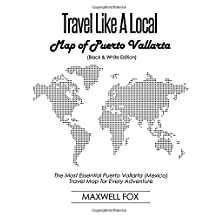 Travel Like a Local - Map of Puerto Vallarta (Black and White Edition): The Most Essential Puerto Vallarta (Mexico) Travel Map for Every Adventure