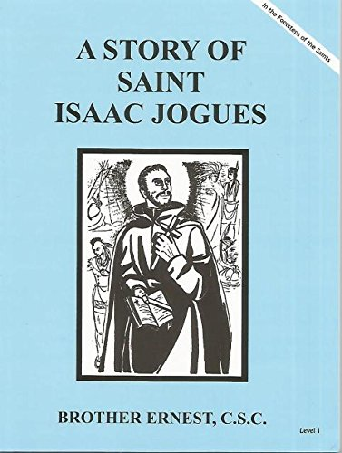 A Story of Saint Isaac Jogues Dujarie Brother Ernest, C.S.C. (In The Footsteps of the Saints)