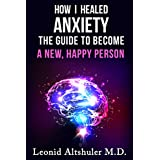 How I Healed Anxiety: The Guide To Become A New Happy Person