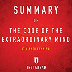 Summary of The Code of the Extraordinary Mind: by Vishen Lakhiani| Includes Analysis