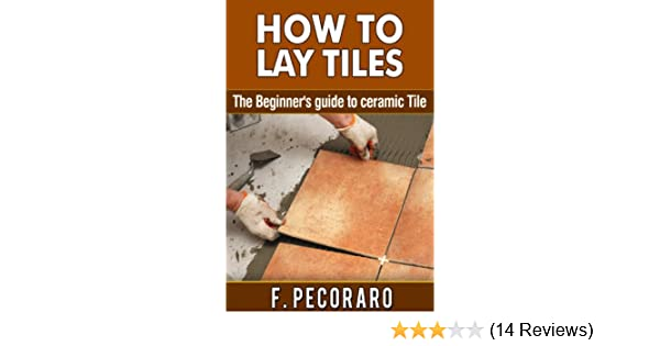 Amazon How To Lay Tiles The Beginners Guide To Ceramic Tile