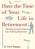 Have the Time of Your Life in Retirement: The Help-Yourself Guide for a Fun, Fulfilling Retirement