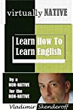 VIRTUALLY means Almost, VIRTUAL also means OnlineVIRTUALLY NATIVE attempts to help you become an Almost Native speaker of English using language tools and learning materials available Online.LEARN HOW TO LEARN ENGLISH is a very self-explanato...