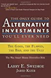 img - for By Larry E. Swedroe The Only Guide to Alternative Investments You'll Ever Need: The Good, the Flawed, the Bad, and the U book / textbook / text book