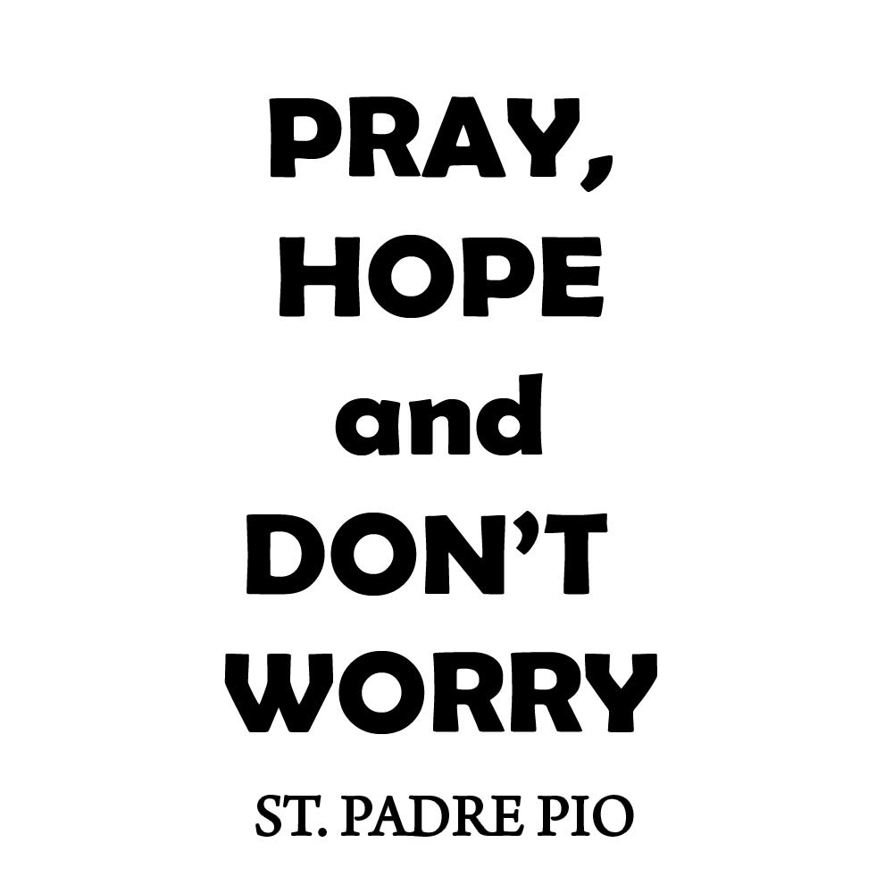 Amazon Pray Hope And Dont Worry Padre Pio Quote Wall Decal