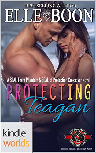 Special Forces: Operation Alpha: Protecting Teagan A SEAL Team Phantom and SEAL of Protection Crossover (Kindle Worlds Novella) (SEAL Team Phantom Series Book 5)