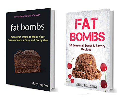 Fat Bombs: (2 in 1): 100 Recipes For Every Season (Seasonal Sweet & Savory Recipes): Ketogenic Treats To Make Your Transformation Easy And Enjoyable by Abel Preston, Mary Hughes