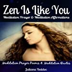 Zen Is Like You: Meditation Prayer and Meditation Affirmations, Poems & Meditation Quotes | Juliana Baldec