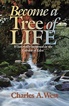 Become A Tree Of Life What Really Happened In The Garden Of Eden Kindle Edition By Charles