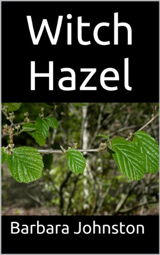 Witch Hazel: The Ultimate Guide to Understanding and Using Witch Hazel by [Johnston, Barbara]