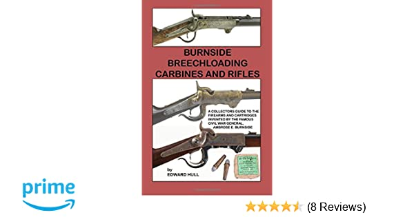 Amazon com: Burnside Breechloading Carbines and Rifles: A