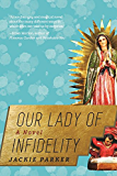 Our Lady of Infidelity: A Novel