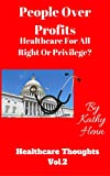 img - for People Over Profits: Healthcare For All Right or Privilege ? (Healthcare Thoughts Book 2) book / textbook / text book