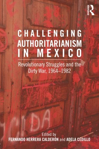 Challenging Authoritarianism in Mexico: Revolutionary Struggles and the Dirty War, 1964-1982