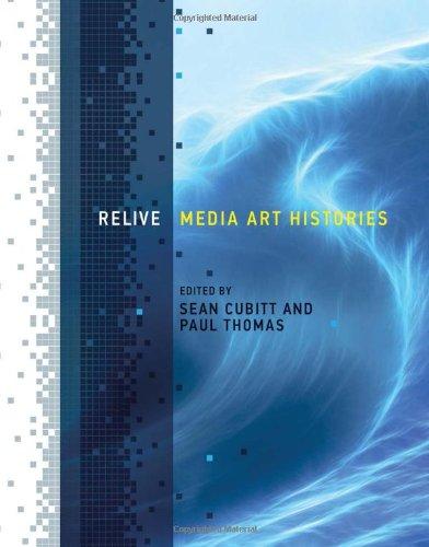 Relive: Media Art Histories (Leonardo Book Series)