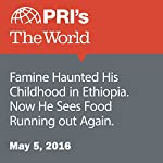 Famine Haunted His Childhood in Ethiopia. Now He Sees Food Running out Again | Joyce Hackel
