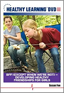 BFF! (Except When Were Not) Developing Healthy Friendships for Girls