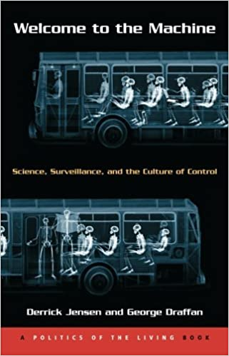 Welcome to the Machine: Science, Surveillance, and the Culture of Control (Politics of the Living) by Derrick Jensen (1990-01-01)