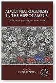 Adult Neurogenesis in the Hippocampus: Health, Psychopathology, and Brain Disease