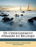 De L'Enseignement Primaire en Belgique, Prosper Charles Alexandre Haulleville, 1178220915