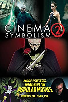 Cinema Symbolism 2: More Esoteric Imagery in Popular Movies by [Sullivan IV, Robert W.]