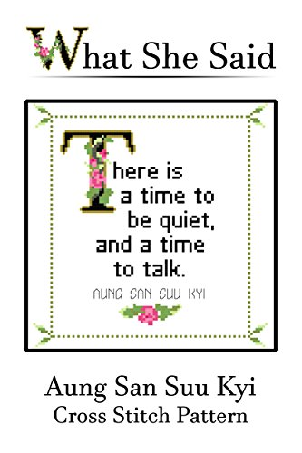 Aung San Suu Kyi Quote Cross Stitch Pattern No. 2: There is a time to be quiet, and a time to talk.