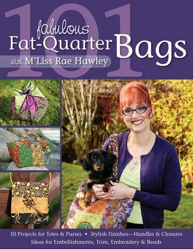 (101 Fabulous Fat--Quarter Bags with M`Lis 10 Projects for Totes & Purses Ideas for Embellishments Trim Embroidery & Beads Stylish Finishes--Handles & Closures)
