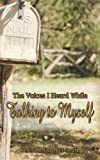 The Voices I Heard While Talking to Myself, Teresa L. Quarker Smith, 1468560654