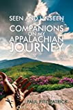 Seen and Unseen Companions on My Appalachian Journey, Paul Fitz-Patrick, 1600478840