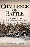 Challenge of Battle: the Real Story of the British Army In 1914, Adrian Gilbert, 1849088594