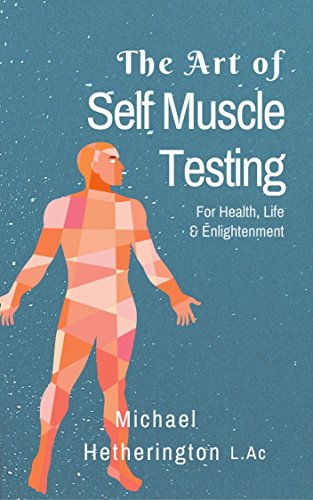 The Art of Self Muscle Testing: For Health, Life and Enlightenment by [Hetherington, Michael]