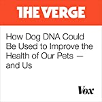 How Dog DNA Could Be Used to Improve the Health of Our Pets — and Us | Alessandra Potenza