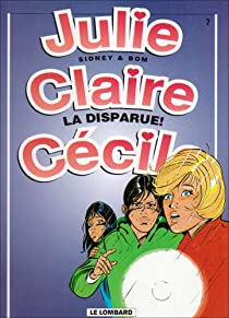 Julie, Claire, Cécile, tome 7 : La disparue par Sidney