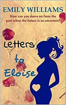 Letters to Eloise: fall in love with this heart-wrenching love story. by [Williams, Emily]