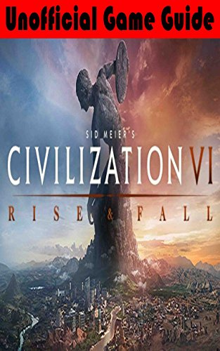 Civilization VI: Rise and Fall Unofficial Game Guide (English Edition)