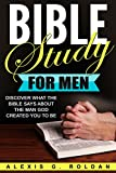 Bible Study for Men: Discover What The Bible Says About The Man God Created You To Be (Bible Study Series Book 3)