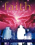 img - for Faith for the Future: A New Illustrated Catechism book / textbook / text book