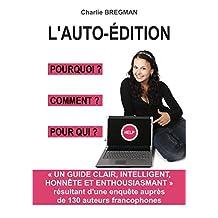 L'AUTO-ÉDITION POURQUOI COMMENT POUR QUI (French Edition)