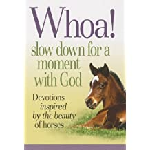 Whoa! Slow Down for a Moment with God: Devotions Inspired by the Beauty of Horses