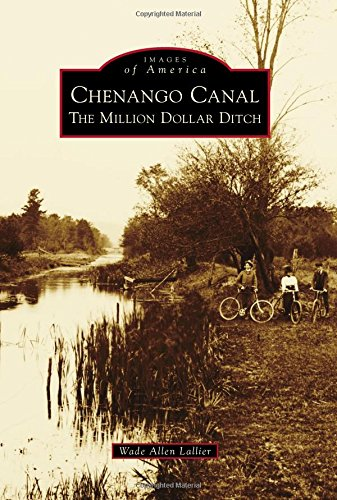 Chenango Canal: The Million Dollar Ditch (Images of America)