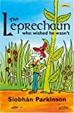 The Leprechaun Who Wished He Wasn't, Siobhan Parkinson, 0862783348