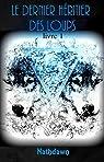 Le dernier Héritier des Loups, tome 1 par Nathdawn