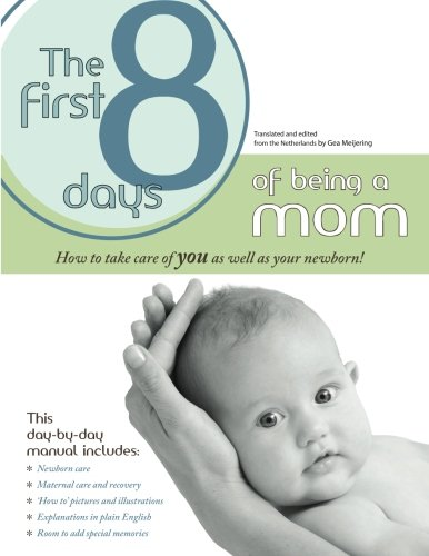 The First 8 Days of Being a Mom. How to take care of the new mom as well as newborn.