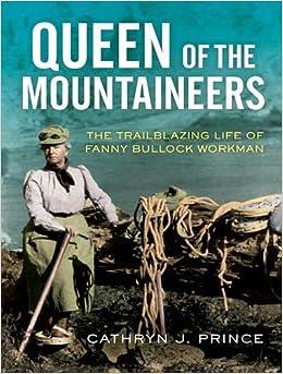 Descargar Bi Torrent Queen Of The Mountaineers: The Trailblazing Life Of Fanny Bullock Workman PDF Online