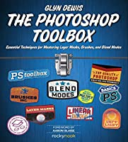 The Photoshop Toolbox: Essential Techniques for Mastering Layer Masks, Brushes, and Blend Modes Front Cover
