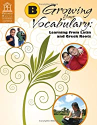 Growing Your Vocabulary: Learning from Latin and Greek Roots Book B