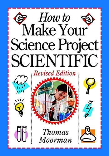 Read Online How to Make Your Science Project Scientific , Revised Edition pdf epub