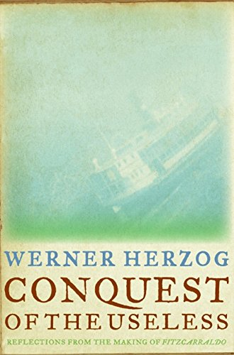 Conquest of the Useless: Reflections from the Making of Fitzcarraldo pdf